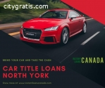 Car Title Loans North York - Bring your