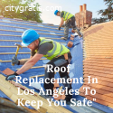 Expert Roof Replacement In Los Angeles