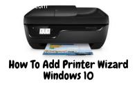How To Add Printer Wizard Windows 10?